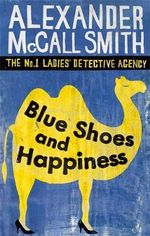 Blue Shoes and Happiness - (No. 1 Ladies' Detective Agency Ser. 7) : No. 1 Ladies' Detective - Alexander McCall Smith