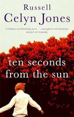 Ten Seconds from the Sun - Russell Celyn Jones