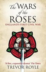 The Wars of the Roses : England's First Civil War - Trevor Royle