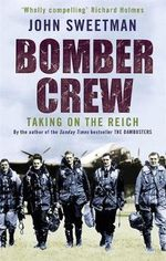 Bomber Crew : Taking on the Reich - John Sweetman