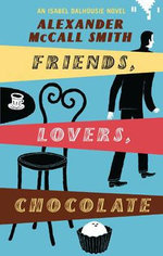Friends, Lovers, Chocolates : Isobel Dalhousie Novels : Book 2 - Alexander McCall Smith