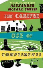 Careful Use of Compliments - Alexander McCall Smith