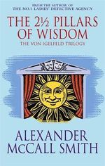 The 2 1/2 Pillars of Wisdom - Omnibus - Contains: Portuguese Irregular Verbs, The Finer Points of Sausage Dogs and At the Villa of Reduced Circumstances. - Alexander McCall Smith