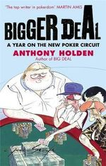Bigger Deal : A Year on the New Poker Circuit - Anthony Holden