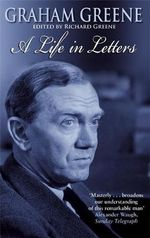 Graham Greene : A Life in Letters - Richard Greene