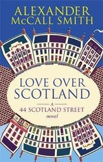Love Over Scotland  : A 44 Scotland Street Novel - Alexander McCall Smith