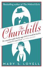 The Churchills : A Family at the Heart of History - from the Duke of Marlborough to Winston Churchill - Mary S. Lovell