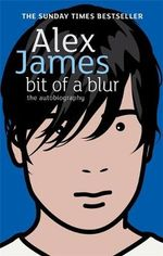 Bit of a Blur : The Autobiography - Alex James