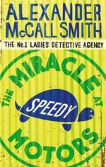 Miracle at Speedy Motors - (No. 1 Ladies' Detective Agency Ser. 9) : No.1 Ladies' Detective Agency S. - Alexander McCall Smith