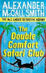 The Double Comfort Safari Club : The No. 1 Ladies Detective Agency Series - Alexander McCall Smith