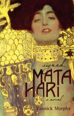 Signed, Mata Hari : A Novel - Yannick Murphy