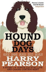 Hound Dog Days : One Dog and His Man - A Story of North Country Life and Canine Contentment - Harry Pearson