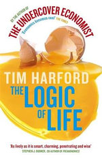 The Logic of Life : The Rational Economics of an Irrational World - Tim Harford