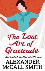 The Lost Art of Gratitude : An Isabel Dalhousie Novel - Alexander McCall Smith