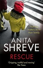 Rescue : Nothing matters more than family - Anita Shreve