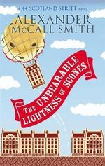 Unbearable Lightness of Scones : A 44 Scotland Street Novel - Alexander McCall Smith