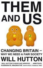 Them and Us : Changing Britain - Why We Need a Fair Society - Will Hutton