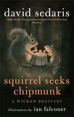 Squirrel Seeks Chipmunk : A Wicked Bestiary - David Sedaris