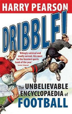 Dribble! : The Unbelievable Encyclopaedia of Football - Harry Pearson