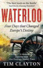 Waterloo : Four Days That Changed Europe's Destiny - Tim Clayton