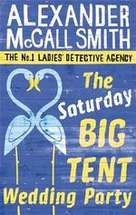 The Saturday Big Tent Wedding Party : The No. 1 Ladies Detective Agency Series - Alexander McCall Smith