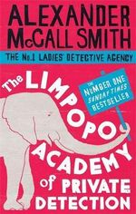 The Limpopo Academy of Private Detection : No. 1 Ladies' Detective Agency - Alexander McCall Smith