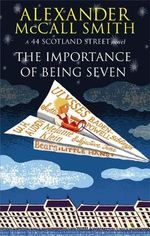 The Importance of Being Seven : A 44 Scotland Street Novel - Alexander McCall Smith