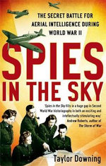 Spies in the Sky : The Secret Battle for Aerial Intelligence During World War II - Taylor Downing