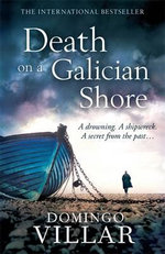 Death on a Galician Shore : A Drowning. A Shipwreck. A Secret From The Past... - Domingo Villar