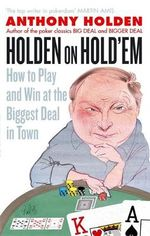 Holden on Hold'em : How to Play and Win at the Biggest Deal in Town - Anthony Holden