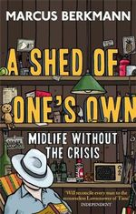 A Shed of One's Own : Midlife without the Crisis - Marcus Berkmann