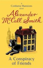 A Conspiracy of Friends : A Corduroy Mansions Novel - Alexander McCall Smith