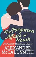 The Forgotten Affairs of Youth : An Isabel Dalhousie Novel - Alexander McCall Smith