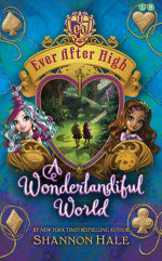 A Wonderlandiful World - Order Now For Your Chance to Win!* : Ever After High Series : Book 3 - Shannon Hale