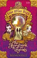 The Storybook of Legends - Order Now For Your Chance to Win!* : Ever After High Series : Book 1 - Shannon Hale