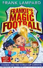 Frankie and the World Cup Carnival  : The Frankie's Magic Soccer Ball Series : Book 6 - Frank Lampard