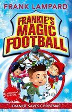 Frankie Saves Christmas : Frankie's Magic Football : Book 8 - Frank Lampard