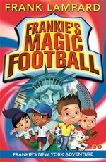 Frankie's New York Adventure : Frankie's Magic Football Series : Book 9 - Frank Lampard