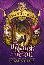 The Unfairest of Them All - Order Now For Your Chance to Win!* : Ever After High Series : Book 2 - Shannon Hale