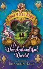 A Wonderlandiful World : Ever After High : Book 3 - Shannon Hale