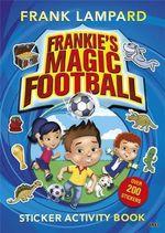 Frankie's Magic Football Sticker Activity Book : Frankie's Magic Football - Frank Lampard