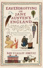 Eavesdropping on Jane Austen's England : How Our Ancestors Lived Two Centuries Ago - Roy Adkins