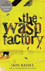 The Wasp Factory : Abacus 40th Anniversary Edition - Iain Banks