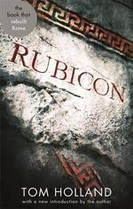 Rubicon : The Triumph and Tragedy of the Roman Republic : Abacus 40th Anniversary Edition - Tom Holland