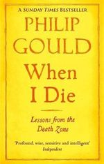 When I Die : Lessons from the Death Zone - Philip Gould