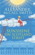 Sunshine on Scotland Street : 44 Scotland Street - Alexander McCall Smith