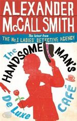 The Handsome Man's De Luxe Cafe : The No. 1 Ladies' Detective Agency : Book 15  - Alexander McCall Smith
