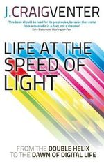Life at the Speed of Light : From the Double Helix to the Dawn of Digital Life - J. Craig Venter