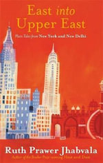 East into Upper East - Ruth Prawer Jhabvala