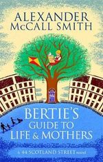 Bertie's Guide to Life and Mothers : 44 Scotland Street - Alexander McCall Smith